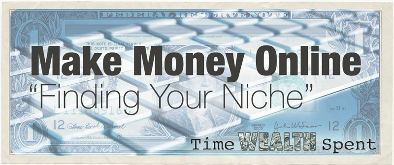 Making Money Online – Finding Your Niche