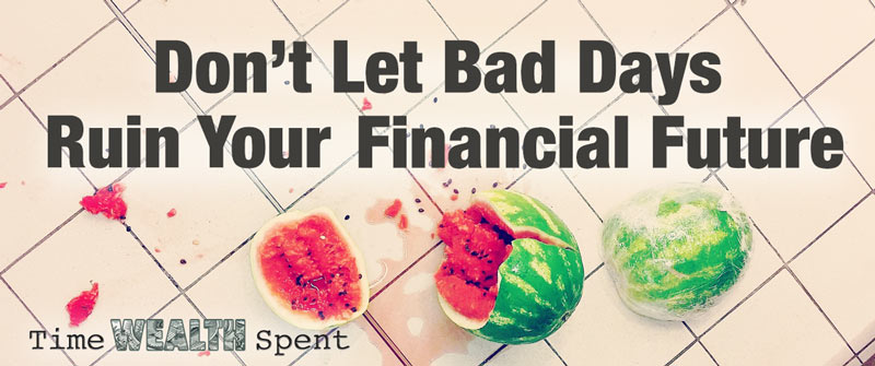 Don't Let Bad Days Ruin Your Financial Future